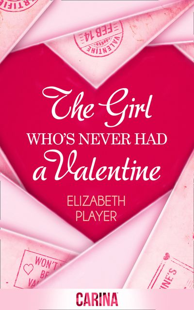 The Girl Who's Never Had A Valentine - Elizabeth Player