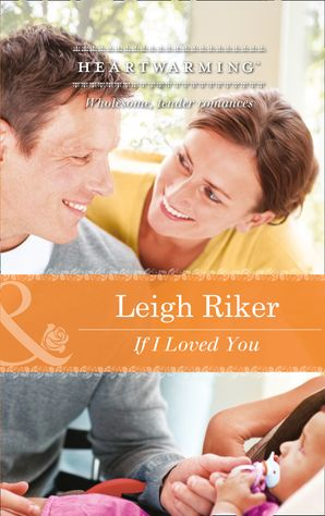 If I Loved You (Mills & Boon Heartwarming) eBook First edition by Leigh Riker