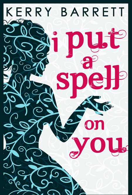 I Put A Spell On You (Could It Be Magic?, Book 2) - Kerry Barrett