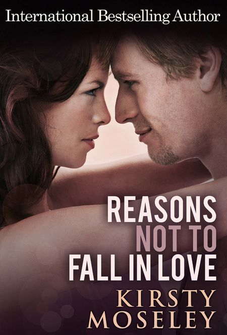 Reasons Not To Fall In Love - Kirsty Moseley