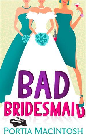 Bad Bridesmaid eBook First edition by Portia MacIntosh