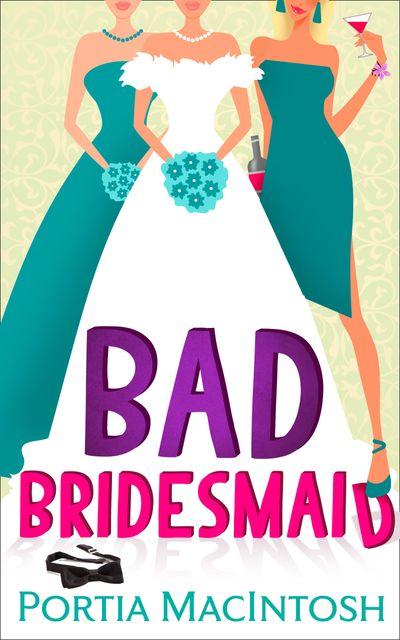 Bad Bridesmaid - Portia MacIntosh