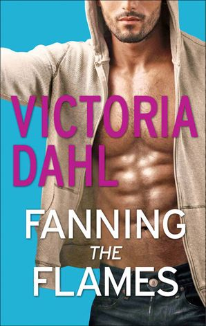 Fanning the Flames eBook First edition by Victoria Dahl