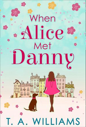 When Alice Met Danny eBook First edition by T A Williams