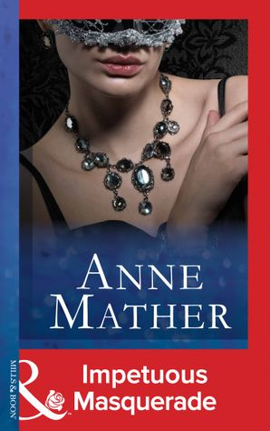 Impetuous Masquerade (Mills & Boon Modern) by Anne Mather