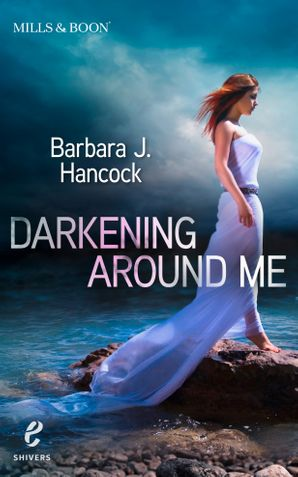 Darkening Around Me (Shivers (Harlequin E), Book 1) eBook First edition by Barbara J. Hancock