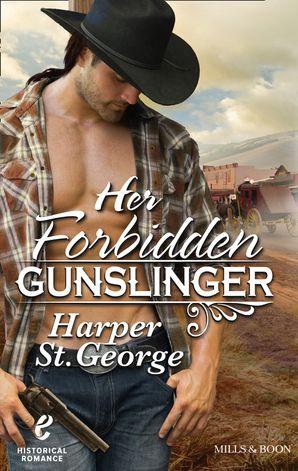 Her Forbidden Gunslinger eBook First edition by Harper St. George