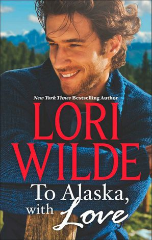 To Alaska, With Love: A Touch of Silk (The Bachelors of Bear Creek, Book 1) / A Thrill to Remember (The Bachelors of Bear Creek, Book 4) eBook Fourth edition by Lori Wilde