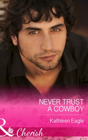 Never Trust a Cowboy (Mills & Boon Cherish)