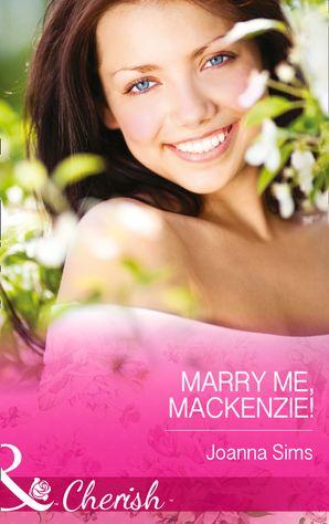 Marry Me, Mackenzie! (Mills & Boon Cherish) eBook ePub First edition by Joanna Sims