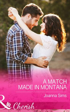 A Match Made in Montana (Mills & Boon Cherish) (The Brands of Montana, Book 1) eBook First edition by Joanna Sims