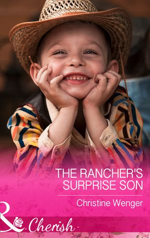 The Rancher's Surprise Son (Mills & Boon Cherish) (Gold Buckle Cowboys, Book 4)