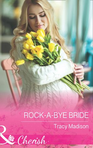 Rock-A-Bye Bride (Mills & Boon Cherish) (The Colorado Fosters, Book 5)
