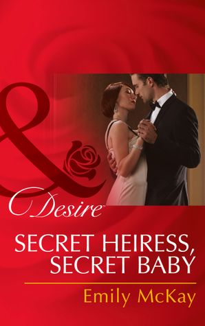 Secret Heiress, Secret Baby (Mills & Boon Desire) (At Cain's Command, Book 4) eBook First edition by Emily McKay