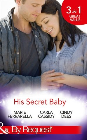 His Secret Baby: The Agent's Secret Baby (Top Secret Deliveries) / The Cowboy's Secret Twins (Top Secret Deliveries) / The Soldier's Secret Daughter (Top Secret Deliveries) (Mills & Boon By Request) eBook First edition by Marie Ferrarella