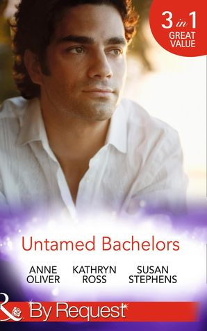 Untamed Bachelors: When He Was Bad... / Interview with a Playboy / The Shameless Life of Ruiz Acosta (Mills & Boon By Request)
