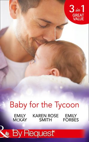 Baby for the Tycoon: The Tycoon's Temporary Baby / The Texas Billionaire's Baby / Navy Officer to Family Man (Mills & Boon By Request) eBook First edition by Emily McKay