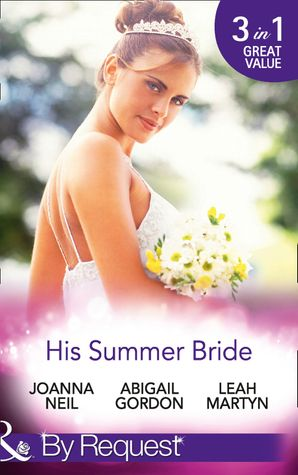 His Summer Bride: Becoming Dr Bellini's Bride / Summer Seaside Wedding / Wedding in Darling Downs (Mills & Boon By Request) eBook First edition by Joanna Neil