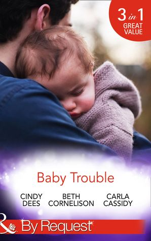 Baby Trouble: The Spy's Secret Family (Top Secret Deliveries) / Operation Baby Rescue (Top Secret Deliveries) / Cowboy's Triplet Trouble (Top Secret Deliveries) (Mills & Boon By Request) eBook First edition by Cindy Dees