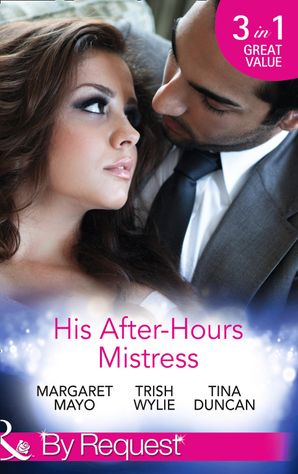 His After-Hours Mistress: The Rich Man's Reluctant Mistress (The Boss's Mistress, Book 3) / The Inconvenient Laws of Attraction / Playing His Dangerous Game (Mills & Boon By Request)