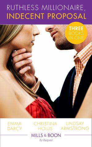 Ruthless Milllionaire, Indecent Proposal: An Offer She Can't Refuse / One Night in His Bed / When Only Diamonds Will Do (Mills & Boon By Request) eBook  by Emma Darcy