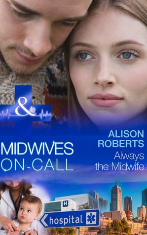 Always the Midwife (Mills & Boon Medical) (Midwives On-Call, Book 3)