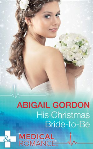 His Christmas Bride-To-Be (Mills & Boon Medical) eBook  by Abigail Gordon