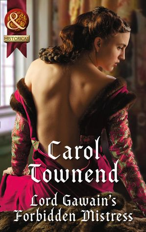 Lord Gawain's Forbidden Mistress (Mills & Boon Historical) (Knights of Champagne, Book 3) eBook First edition by Carol Townend