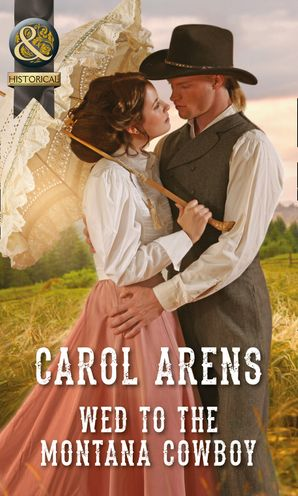 Wed To The Montana Cowboy (Mills & Boon Historical) (The Walker Twins, Book 1) eBook First edition by Carol Arens