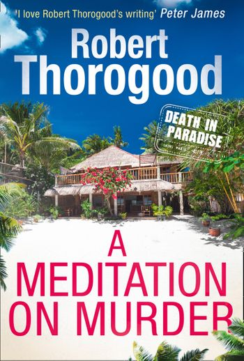 A Meditation On Murder (A Death in Paradise Mystery, Book 1) - Robert Thorogood