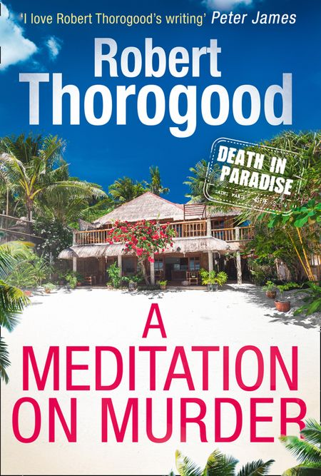 A Meditation On Murder (A Death in Paradise Mystery, Book 1) - Robert Thorogood