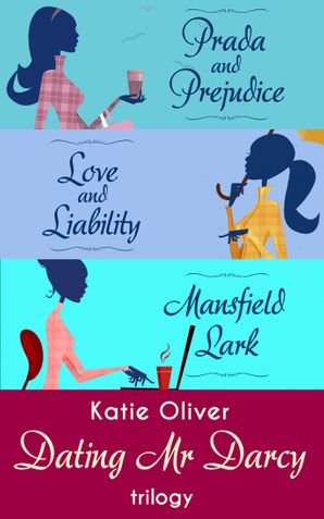 The Dating Mr Darcy Trilogy: Prada and Prejudice / Love and Liability / Mansfield Lark eBook First edition by Katie Oliver