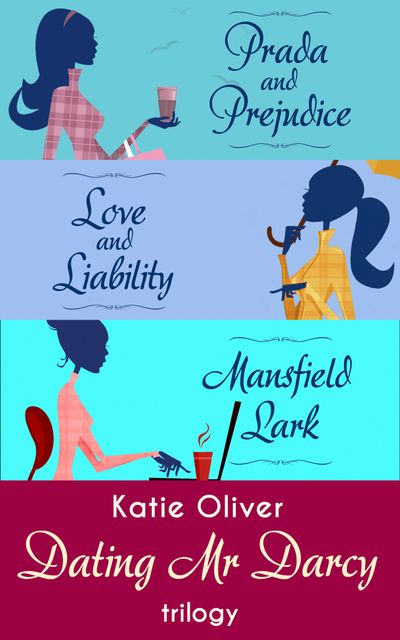 The Dating Mr Darcy Trilogy: Prada and Prejudice / Love and Liability / Mansfield Lark - Katie Oliver