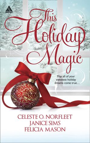 This Holiday Magic: A Gift from the Heart / Mine by Christmas / A Family for Christmas (Mills & Boon Kimani Arabesque)