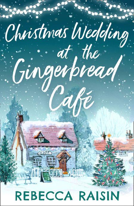 Christmas Wedding At The Gingerbread Café (The Gingerbread Café, Book 3) - Rebecca Raisin
