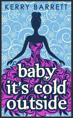 Baby It's Cold Outside (Could It Be Magic?, Book 3) eBook First edition by Kerry Barrett