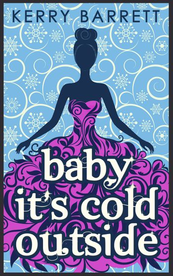 Baby It's Cold Outside (Could It Be Magic?, Book 3) - Kerry Barrett