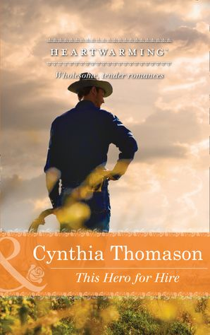 This Hero for Hire (Mills & Boon Heartwarming) eBook First edition by Cynthia Thomason