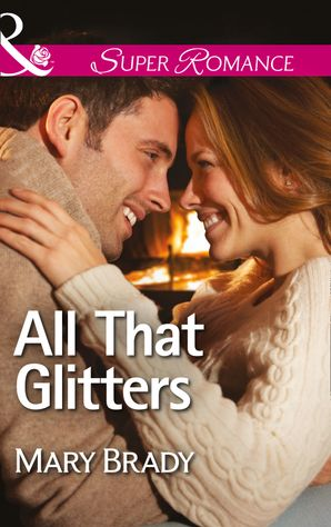 All That Glitters (Mills & Boon Superromance) (The Legend of Bailey's Cove, Book 3) eBook First edition by Mary Brady