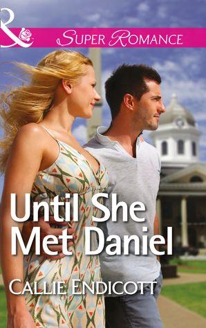 Until She Met Daniel (Mills & Boon Superromance) eBook First edition by Callie Endicott