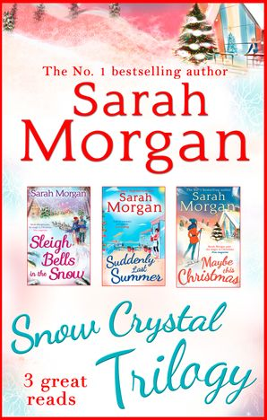 Snow Crystal Trilogy: Sleigh Bells in the Snow / Suddenly Last Summer / Maybe This Christmas (Mills & Boon e-Book Collections) eBook First edition by Sarah Morgan