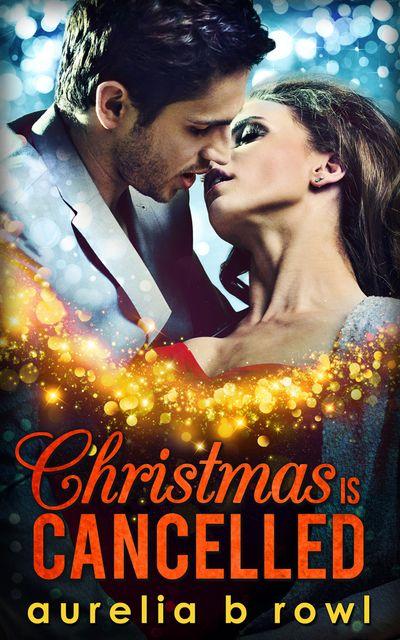 Christmas Is Cancelled - Aurelia B. Rowl