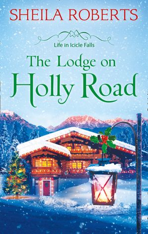 The Lodge on Holly Road (Life in Icicle Falls, Book 6)