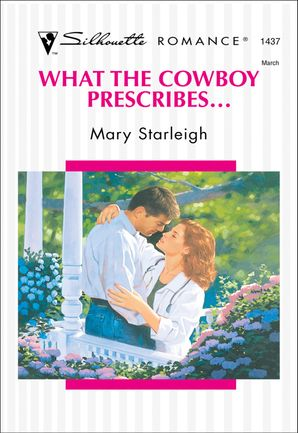 What The Cowboy Prescribes... (Mills & Boon Silhouette)