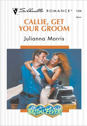 Callie, Get Your Groom (Mills & Boon Silhouette) eBook First edition by Julianna Morris