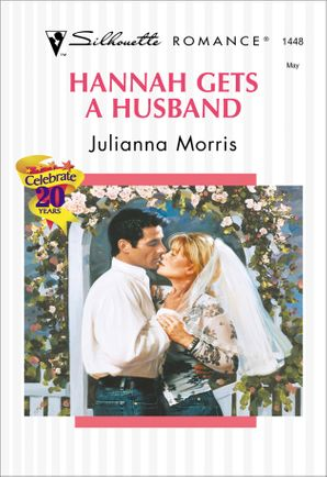 Hannah Gets A Husband (Mills & Boon Silhouette) eBook First edition by Julianna Morris