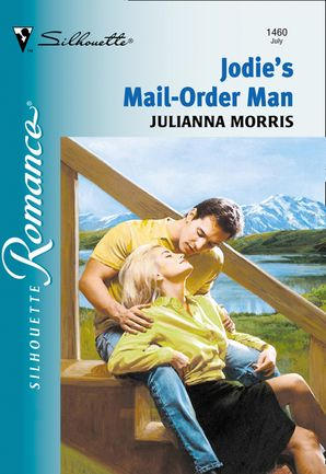 Jodi's Mail-order Man (Mills & Boon Silhouette) eBook First edition by Julianna Morris