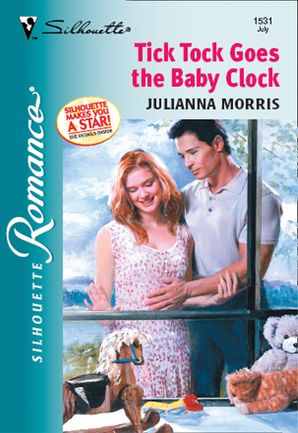 Tick Tock Goes The Baby Clock (Mills & Boon Silhouette) eBook First edition by Julianna Morris