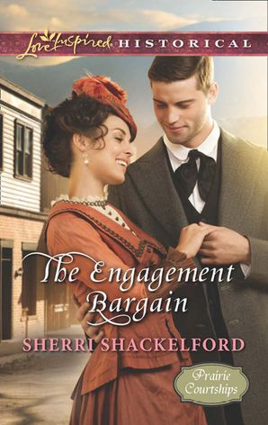 The Engagement Bargain (Mills & Boon Love Inspired Historical) (Prairie Courtships, Book 1) eBook First edition by Sherri Shackelford