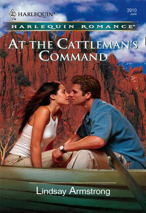 At the Cattleman's Command (Mills & Boon Cherish) eBook First edition by Lindsay Armstrong